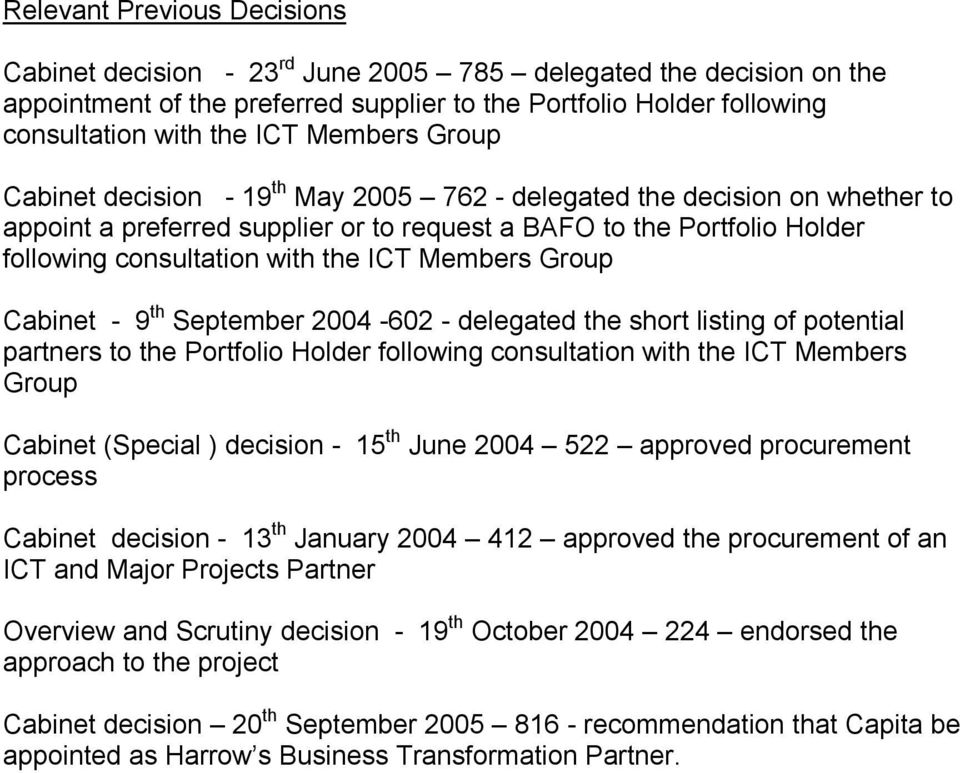 ICT Members Group Cabinet - 9 th September 2004-602 - delegated the short listing of potential partners to the Portfolio Holder following consultation with the ICT Members Group Cabinet (Special )