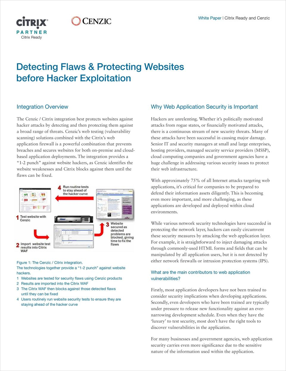 Cenzic s web testing (vulnerability scanning) solutions combined with the Citrix s web application firewall is a powerful combination that prevents breaches and secures websites for both on-premise