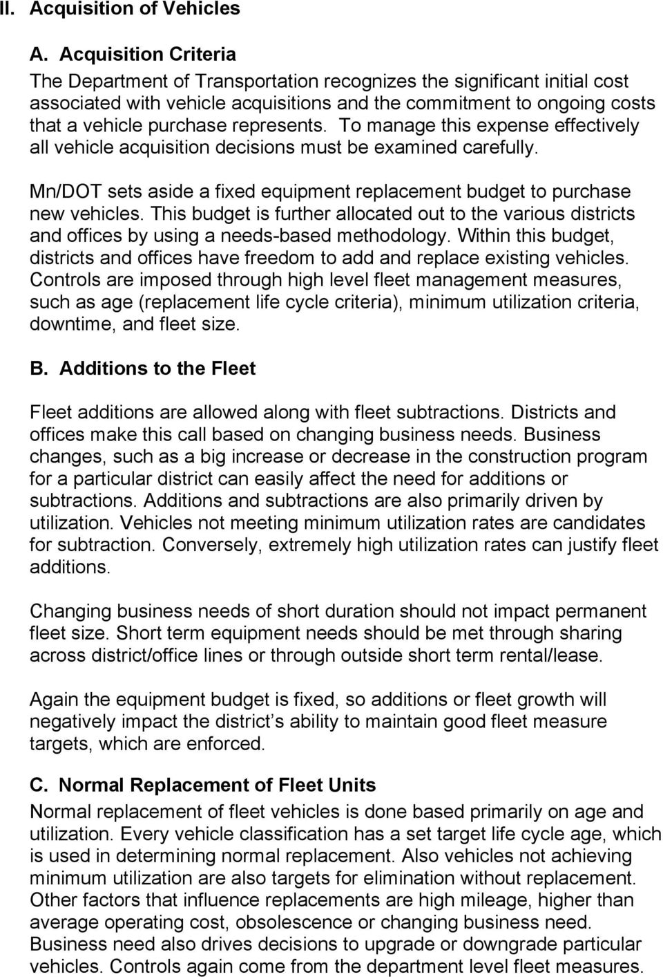 represents. To manage this expense effectively all vehicle acquisition decisions must be examined carefully. Mn/DOT sets aside a fixed equipment replacement budget to purchase new vehicles.