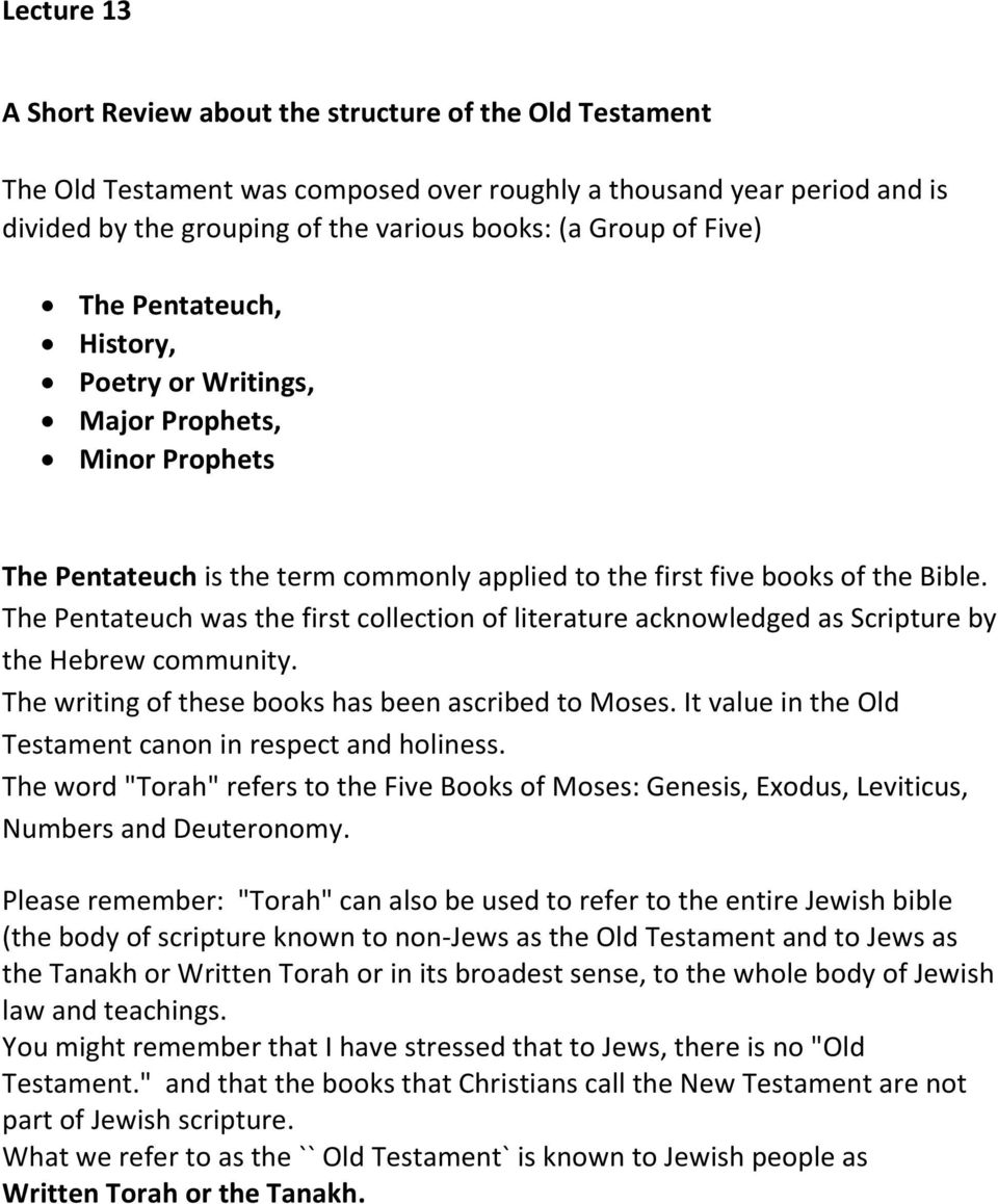 The Pentateuch was the first collection of literature acknowledged as Scripture by the Hebrew community. The writing of these books has been ascribed to Moses.
