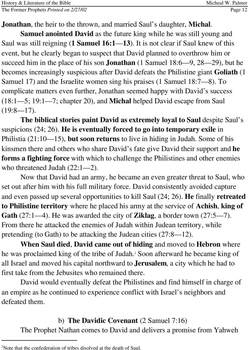 It is not clear if Saul knew of this event, but he clearly began to suspect that David planned to overthrow him or succeed him in the place of his son Jonathan (1 Samuel 18:6 9, 28 29), but he