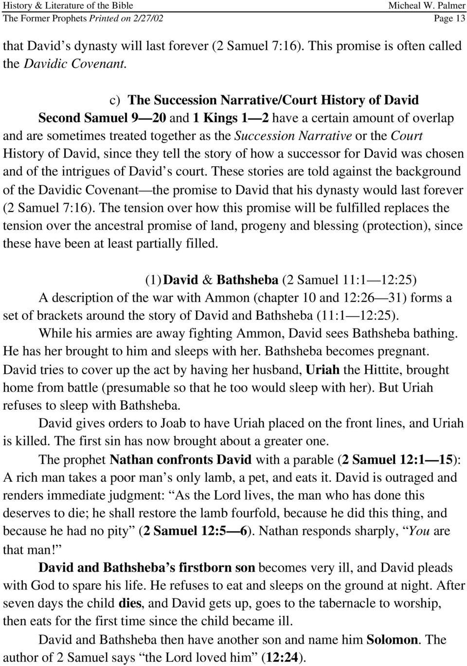 History of David, since they tell the story of how a successor for David was chosen and of the intrigues of David s court.