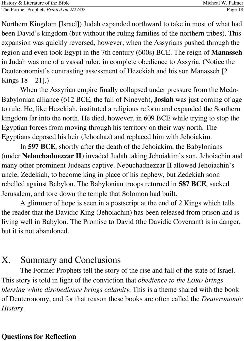 The reign of Manasseh in Judah was one of a vassal ruler, in complete obedience to Assyria. (Notice the Deuteronomist s contrasting assessment of Hezekiah and his son Manasseh [2 Kings 18 21].