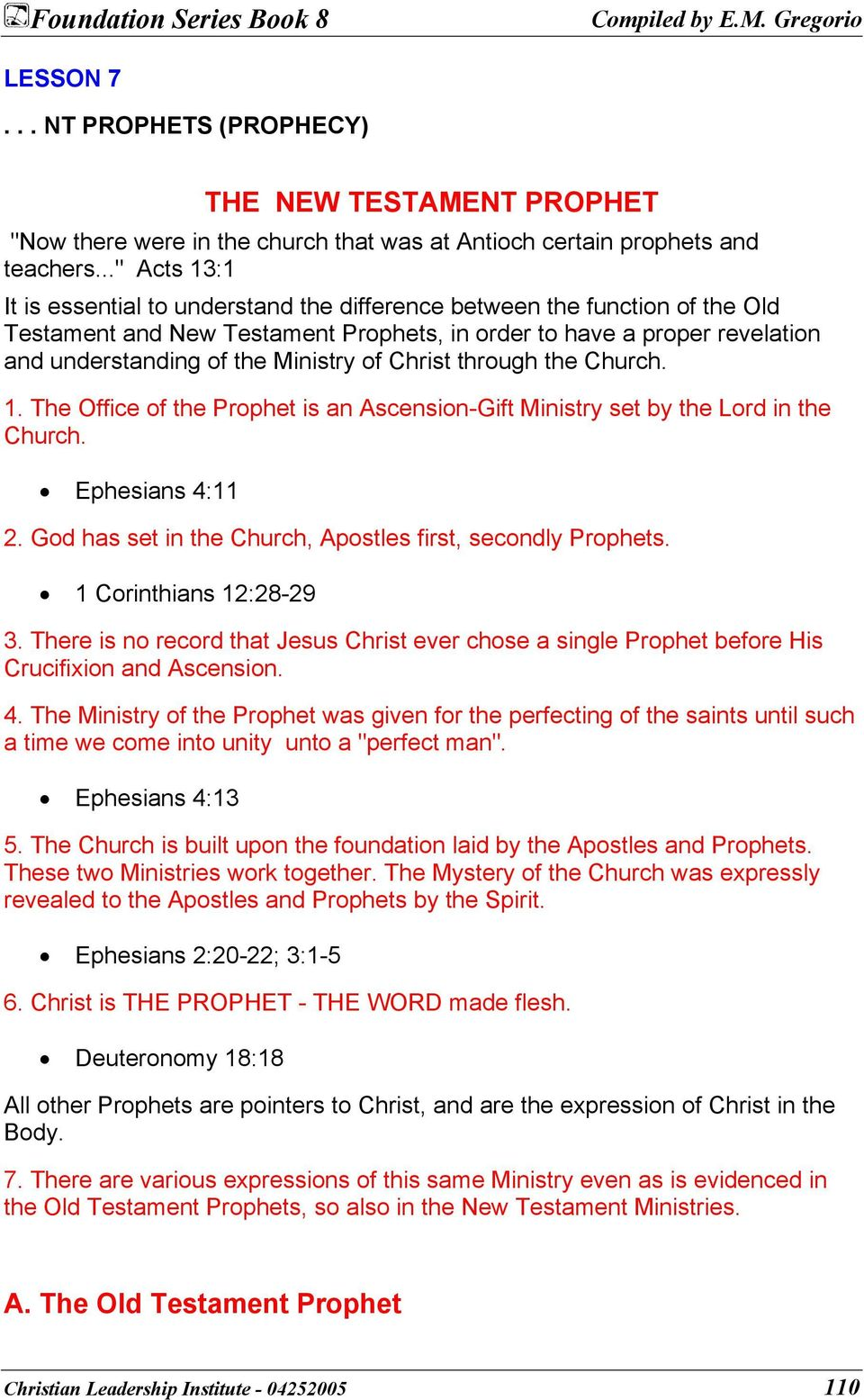 of Christ through the Church. 1. The Office of the Prophet is an Ascension-Gift Ministry set by the Lord in the Church. Ephesians 4:11 2. God has set in the Church, Apostles first, secondly Prophets.