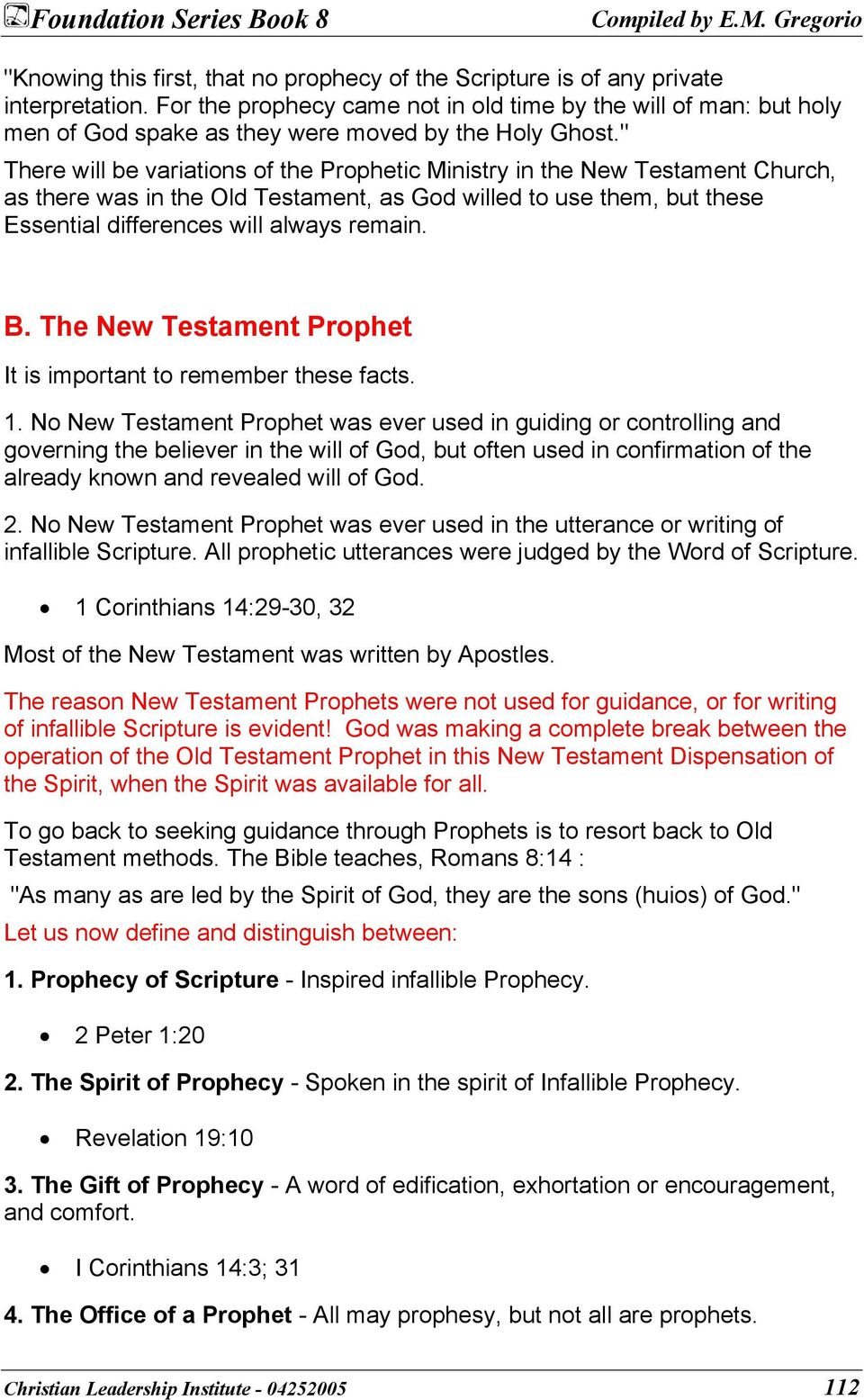 """ There will be variations of the Prophetic Ministry in the New Testament Church, as there was in the Old Testament, as God willed to use them, but these Essential differences will always remain. B."
