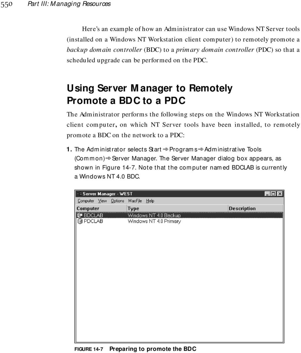 Using Server Manager to Remotely Promote a BDC to a PDC The Administrator performs the following steps on the Windows NT Workstation client computer, on which NT Server tools have been installed, to