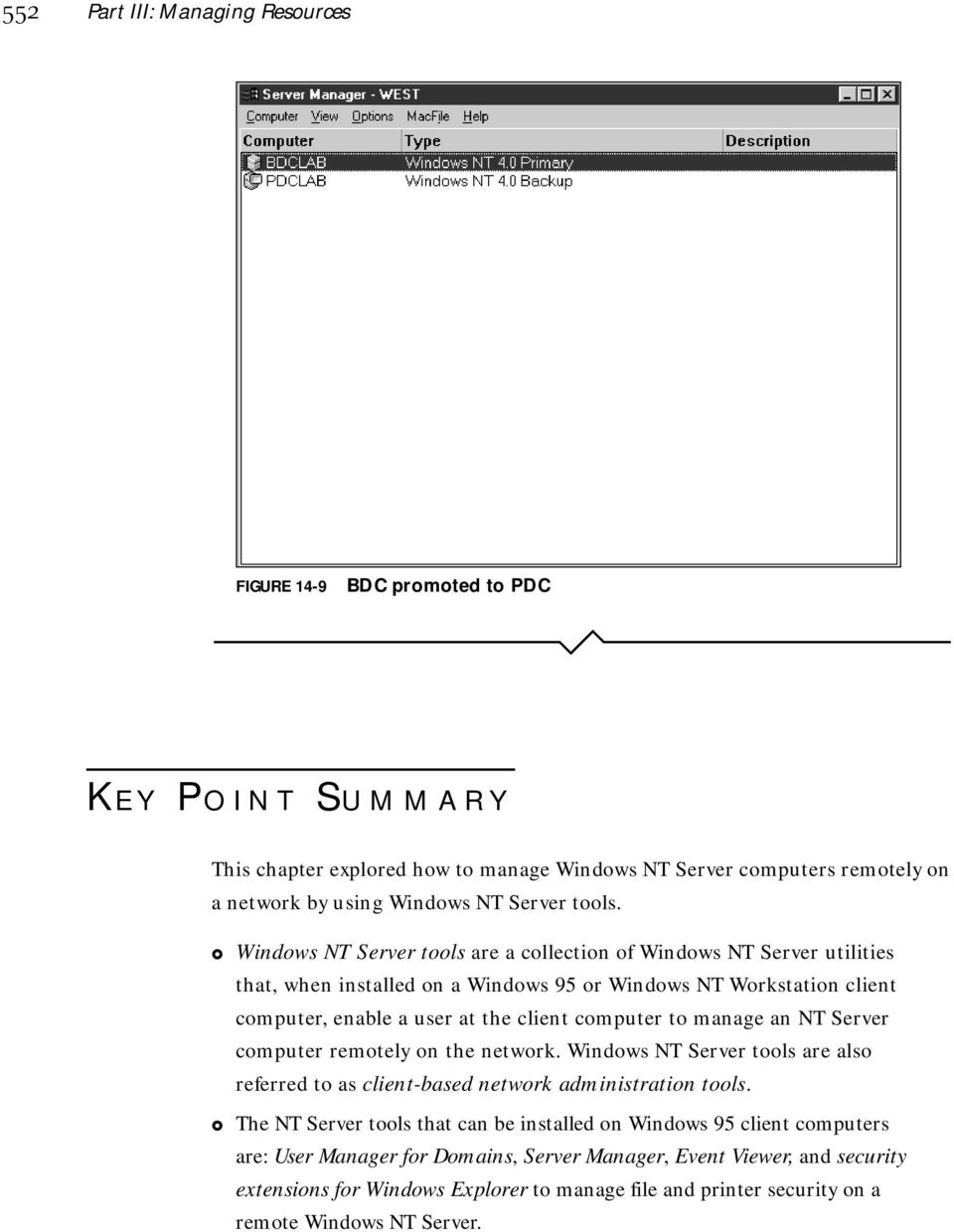 Windows NT Server tools are a collection of Windows NT Server utilities that, when installed on a Windows 95 or Windows NT Workstation client computer, enable a user at the client computer to