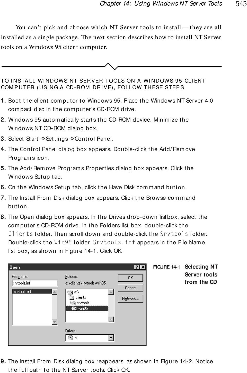 TO INSTALL WINDOWS NT SERVER TOOLS ON A WINDOWS 95 CLIENT COMPUTER (USING A CD-ROM DRIVE), FOLLOW THESE STEPS: 1. Boot the client computer to Windows 95. Place the Windows NT Server 4.
