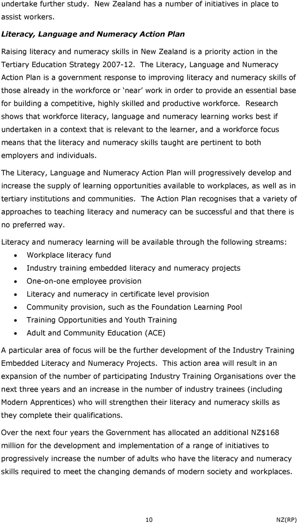 The Literacy, Language and Numeracy Action Plan is a government response to improving literacy and numeracy skills of those already in the workforce or near work in order to provide an essential base