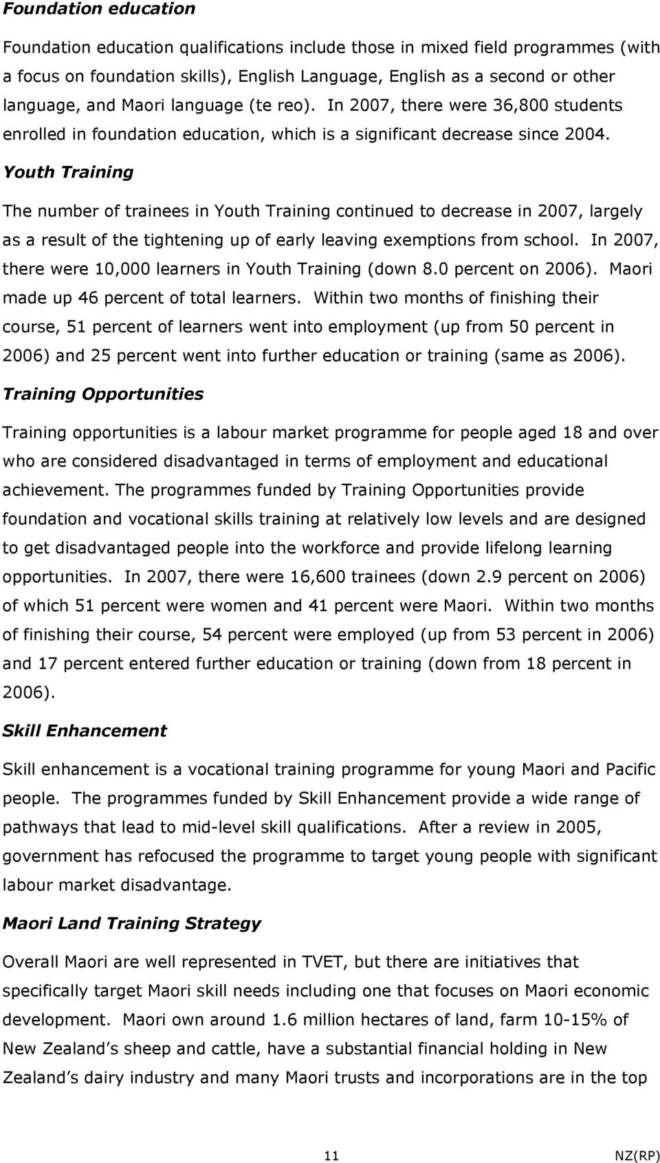 Youth Training The number of trainees in Youth Training continued to decrease in 2007, largely as a result of the tightening up of early leaving exemptions from school.