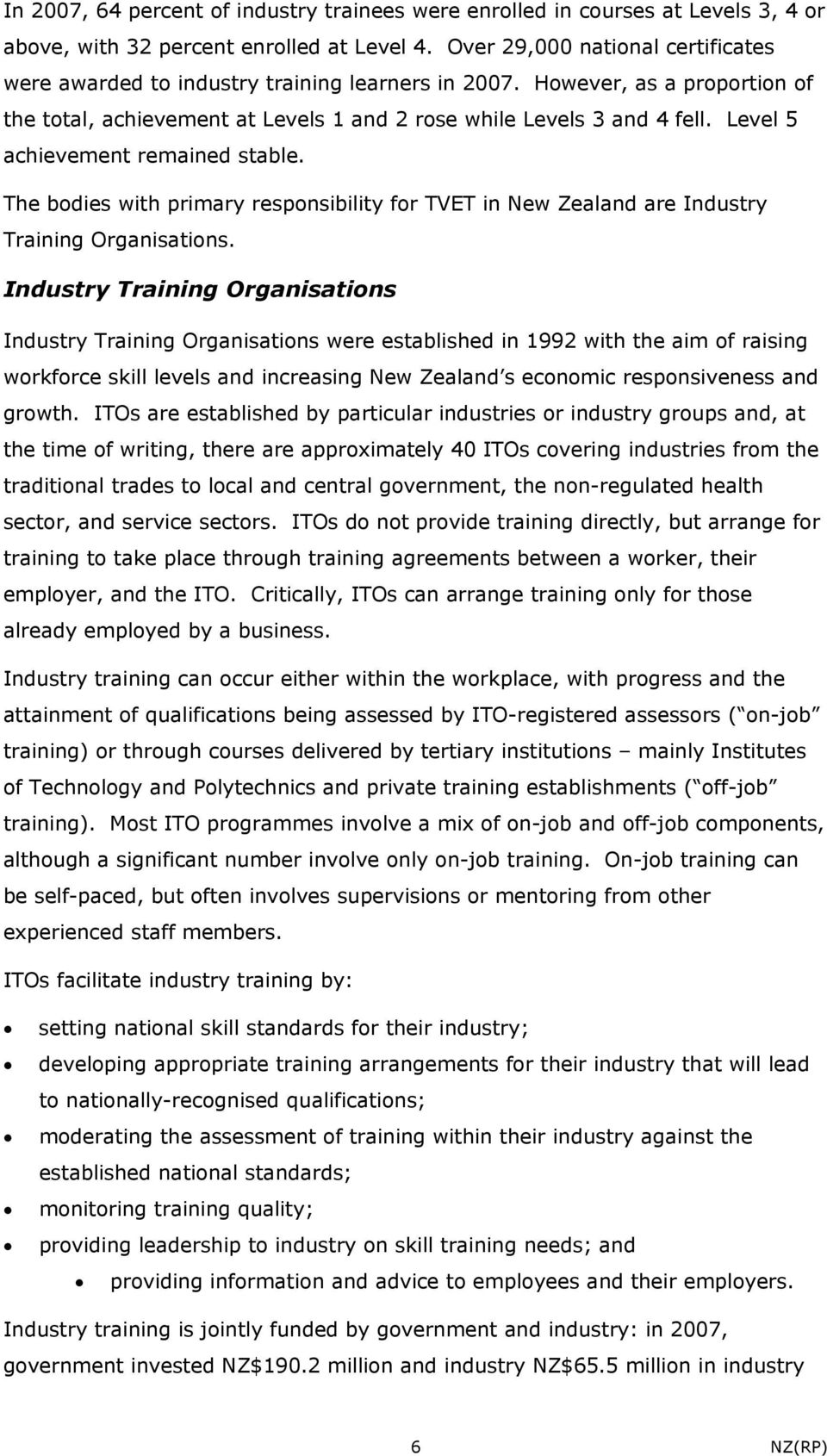 Level 5 achievement remained stable. The bodies with primary responsibility for TVET in New Zealand are Industry Training Organisations.
