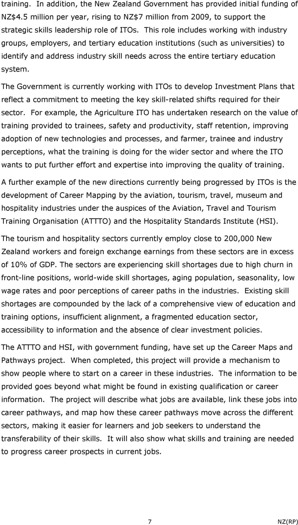 education system. The Government is currently working with ITOs to develop Investment Plans that reflect a commitment to meeting the key skill-related shifts required for their sector.