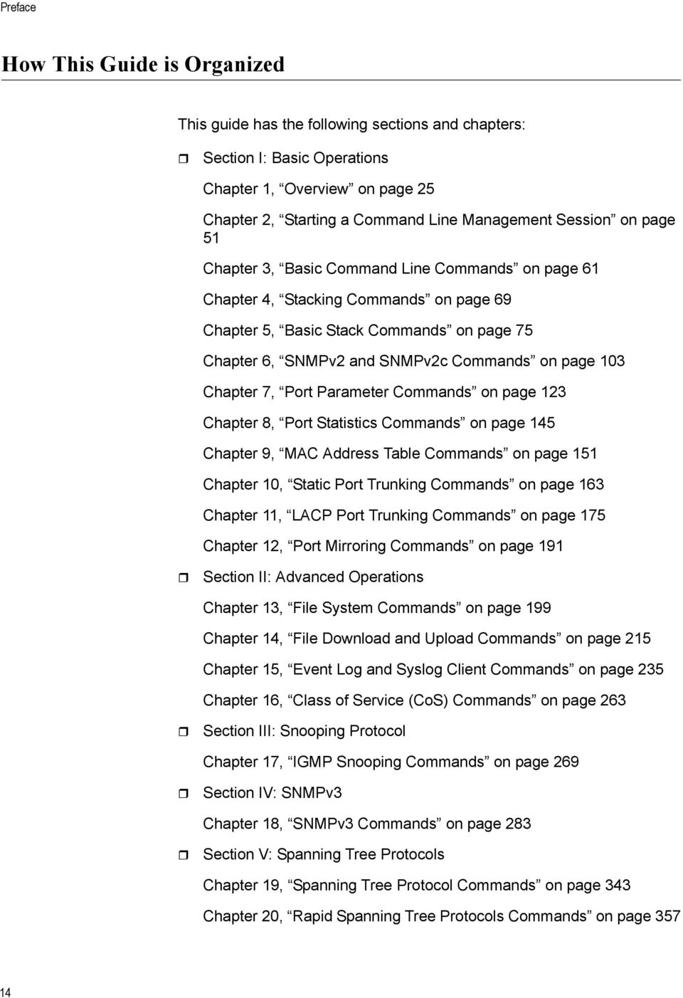 103 Chapter 7, Port Parameter Commands on page 123 Chapter 8, Port Statistics Commands on page 145 Chapter 9, MAC Address Table Commands on page 151 Chapter 10, Static Port Trunking Commands on page
