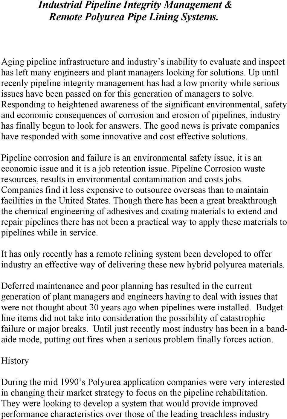 Up until recenly pipeline integrity management has had a low priority while serious issues have been passed on for this generation of managers to solve.