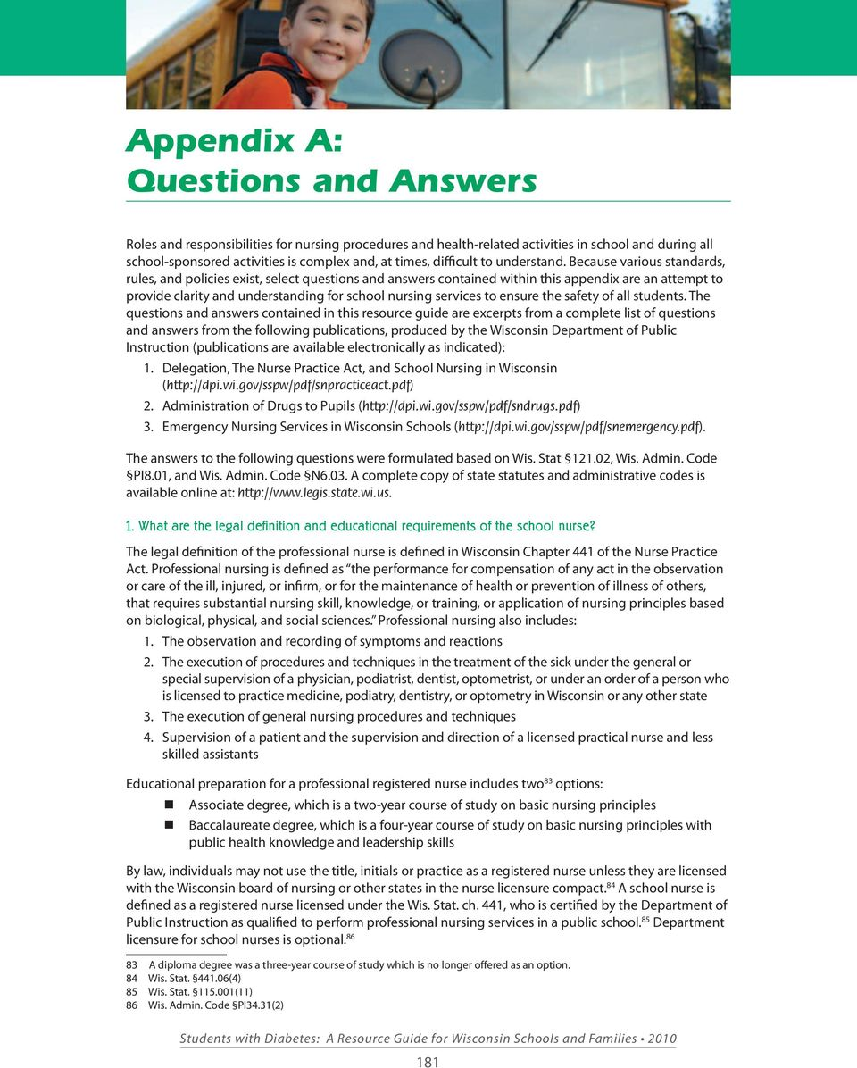 Because various standards, rules, and policies exist, select questions and answers contained within this appendix are an attempt to provide clarity and understanding for school nursing services to