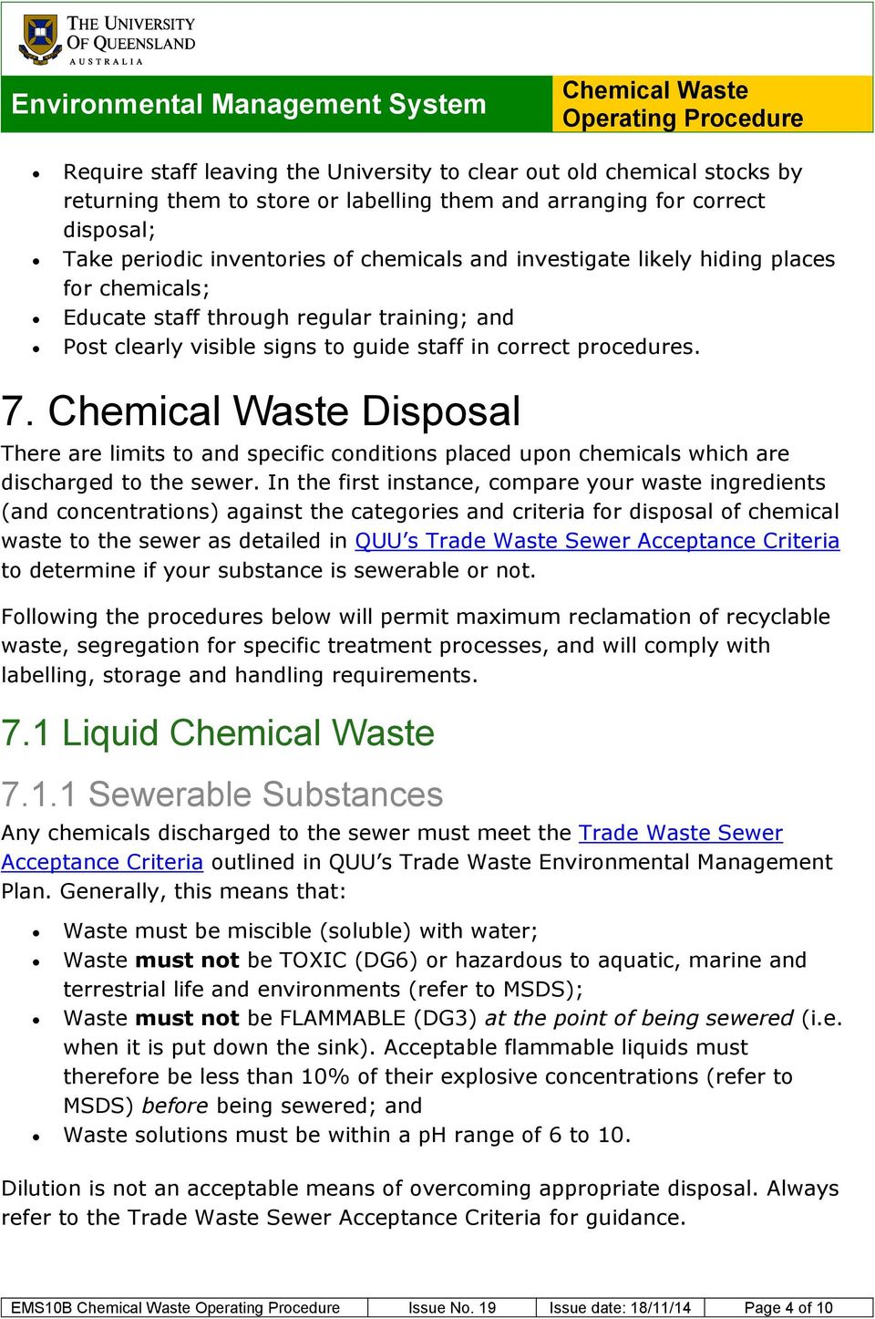 Disposal There are limits to and specific conditions placed upon chemicals which are discharged to the sewer.