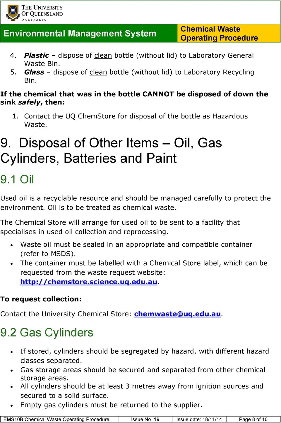 Disposal of Other Items Oil, Gas Cylinders, Batteries and Paint 9.1 Oil Used oil is a recyclable resource and should be managed carefully to protect the environment.