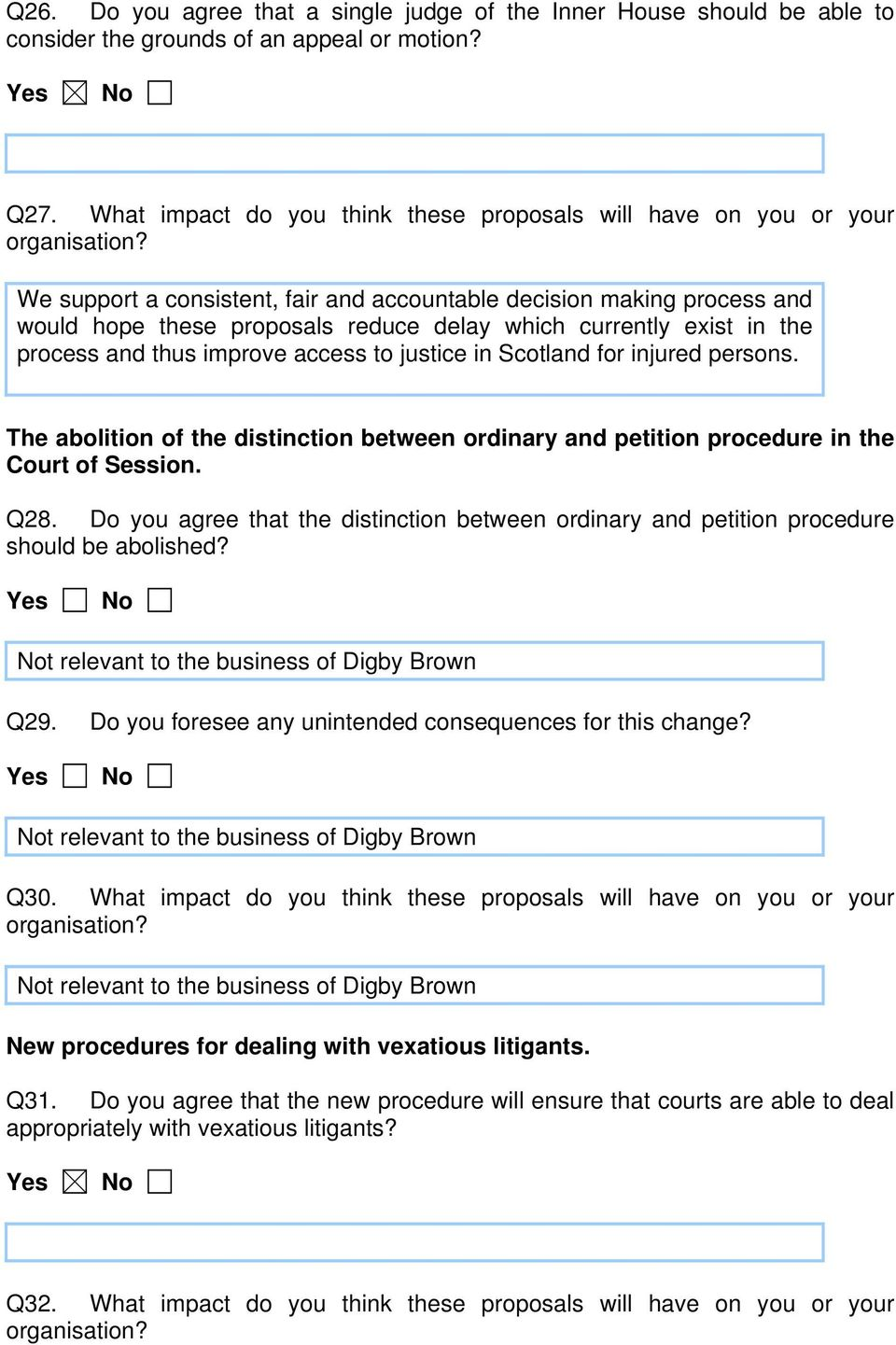 exist in the process and thus improve access to justice in Scotland for injured persons. The abolition of the distinction between ordinary and petition procedure in the Court of Session. Q28.