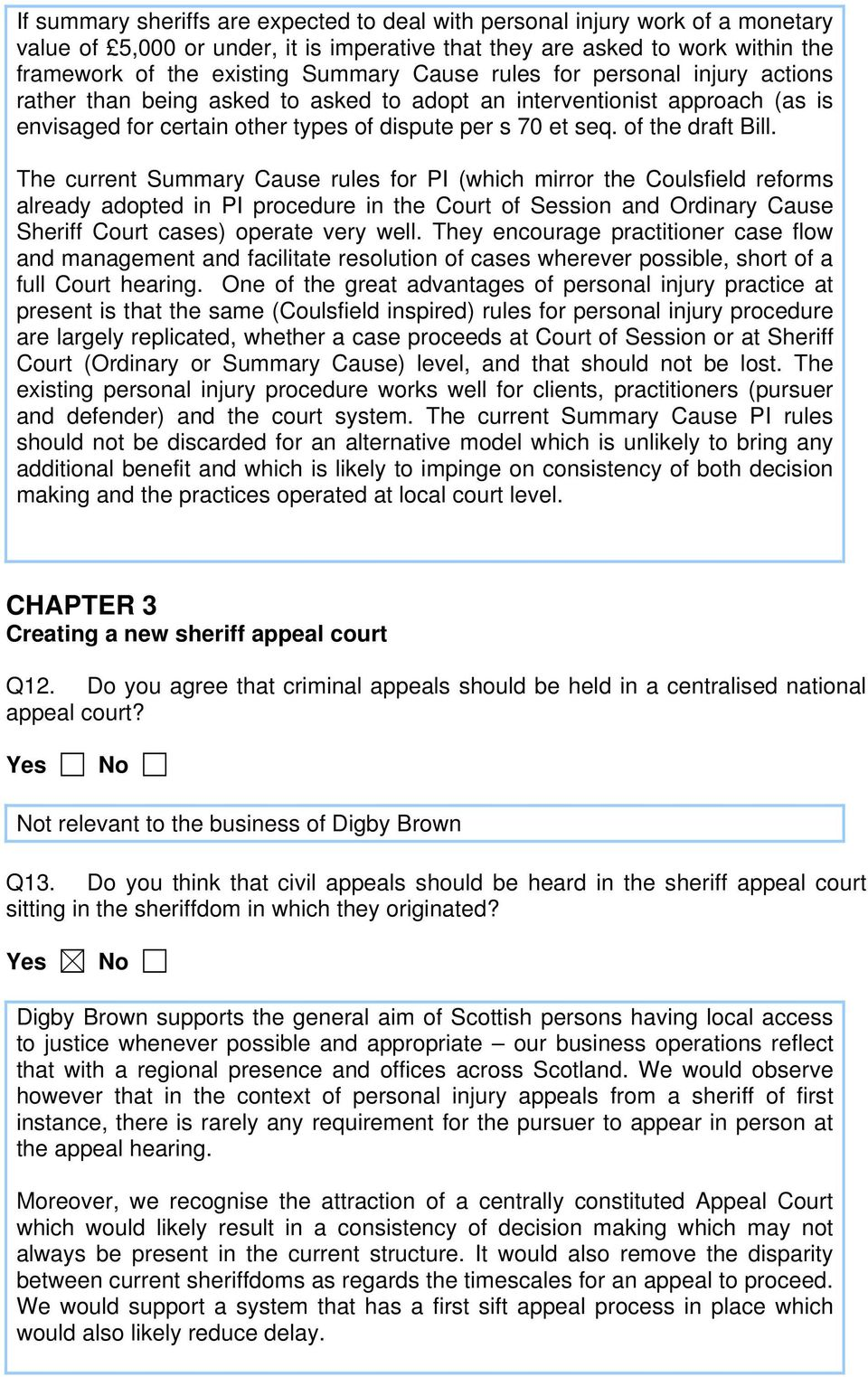 The current Summary Cause rules for PI (which mirror the Coulsfield reforms already adopted in PI procedure in the Court of Session and Ordinary Cause Sheriff Court cases) operate very well.