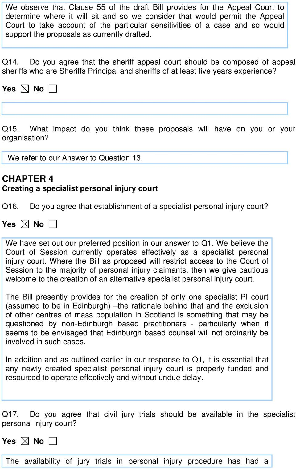 Do you agree that the sheriff appeal court should be composed of appeal sheriffs who are Sheriffs Principal and sheriffs of at least five years experience? Q15.
