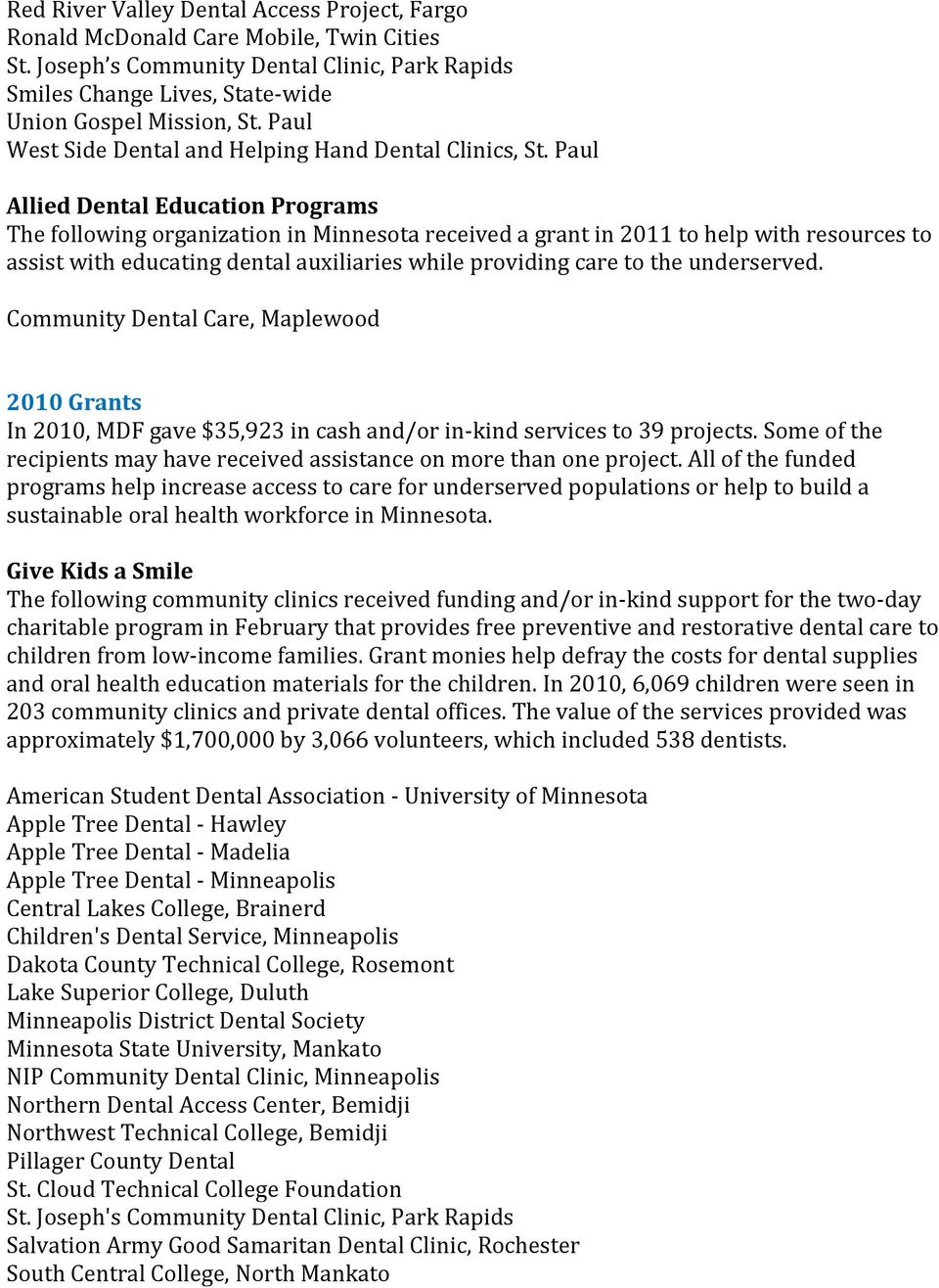 Paul Allied Dental Education Programs The following organization in Minnesota received a grant in 2011 to help with resources to assist with educating dental auxiliaries while providing care to the