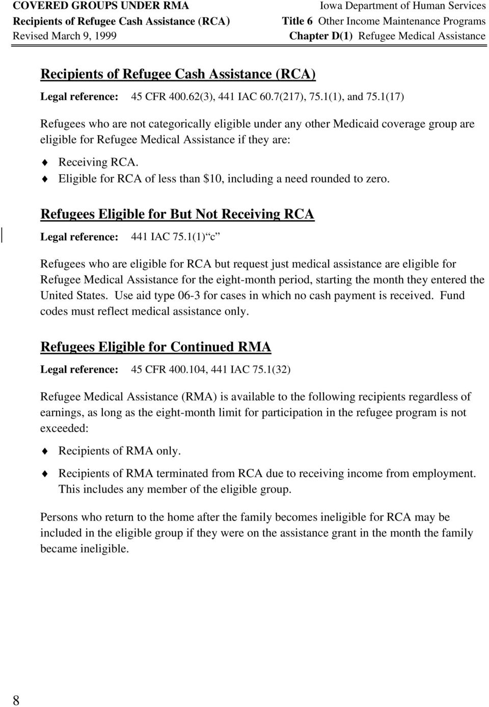 1(17) Refugees who are not categorically eligible under any other Medicaid coverage group are eligible for Refugee Medical Assistance if they are: Receiving RCA.