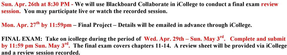 27 th by 11:59pm Final Project Details will be emailed in advance through icollege.