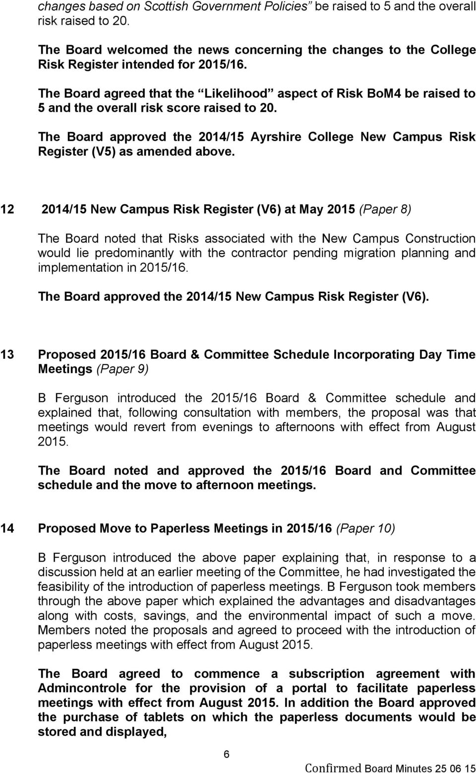 The Board approved the 2014/15 Ayrshire College New Campus Risk Register (V5) as amended above.