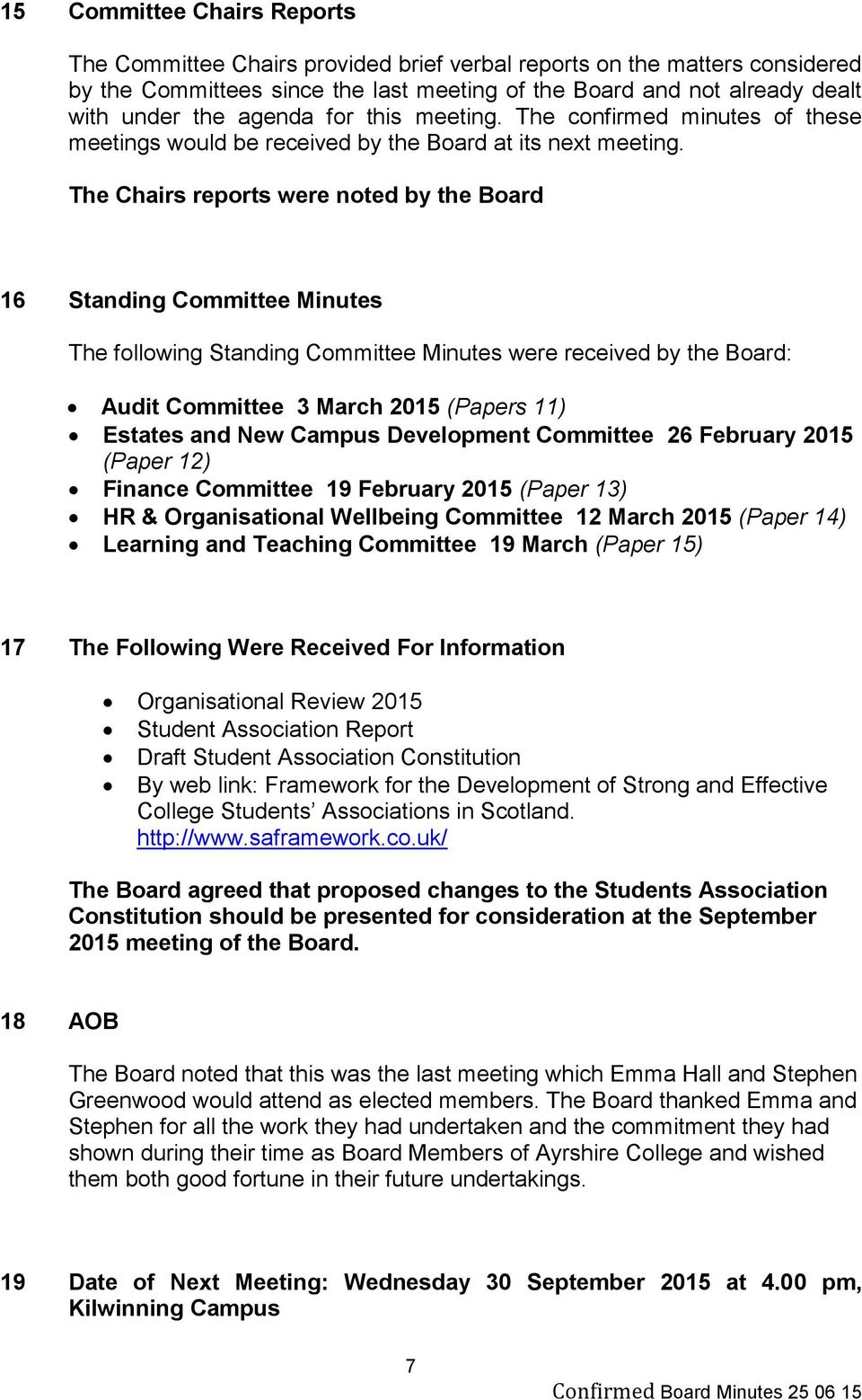 The Chairs reports were noted by the Board 16 Standing Committee Minutes The following Standing Committee Minutes were received by the Board: Audit Committee 3 March 2015 (Papers 11) Estates and New
