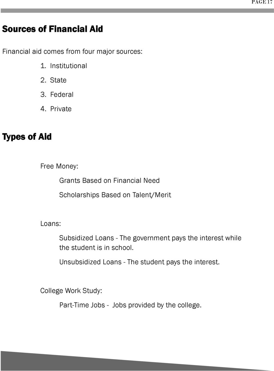 Private Types of Aid Free Money: Grants Based on Financial Need Scholarships Based on Talent/Merit Loans: