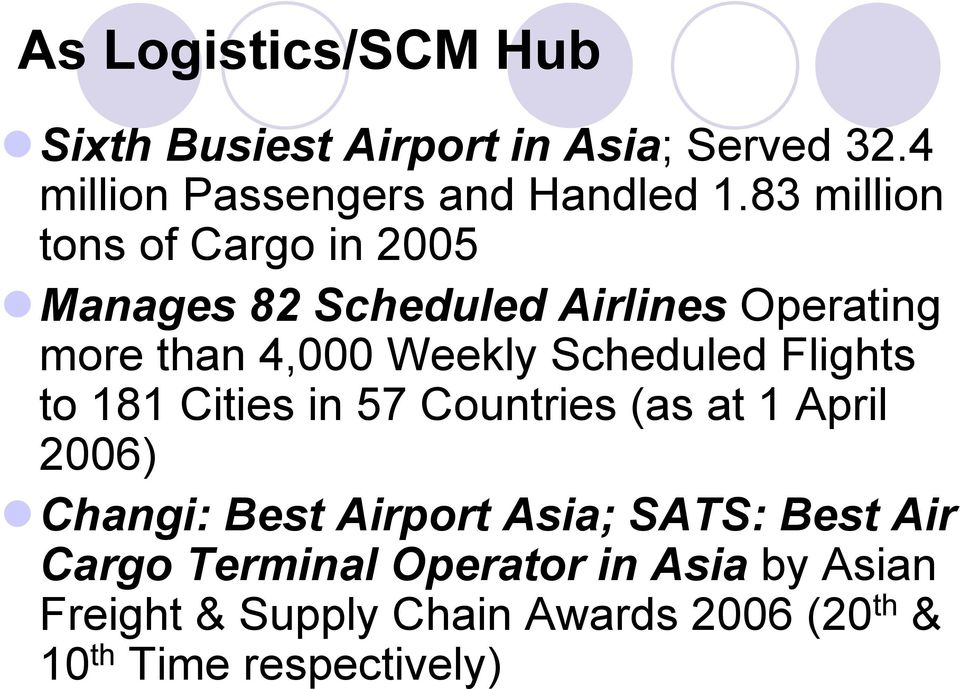 Scheduled Flights to 181 Cities in 57 Countries (as at 1 April 2006) Changi: Best Airport Asia; SATS: