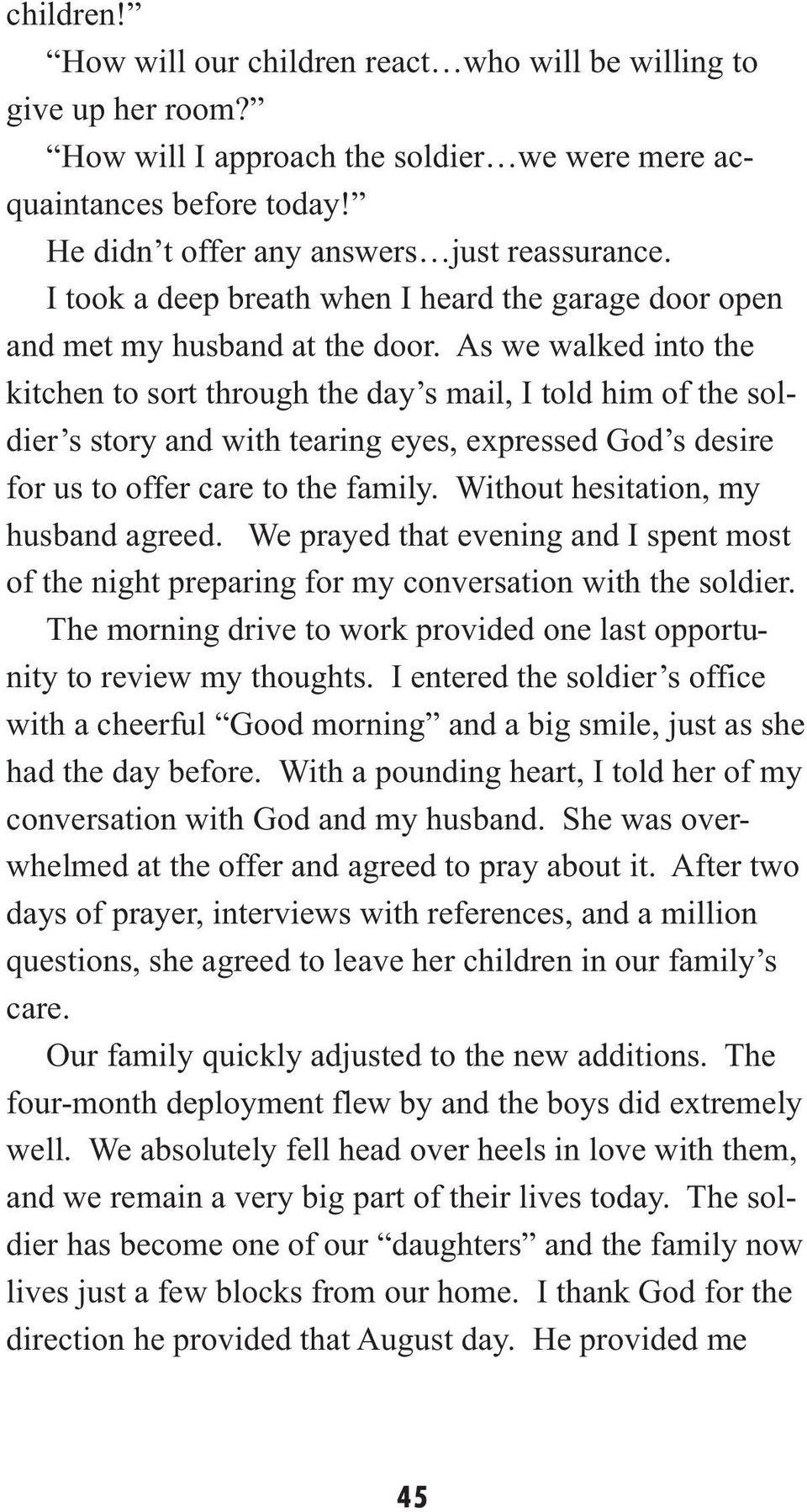 As we walked into the kitchen to sort through the day s mail, I told him of the soldier s story and with tearing eyes, expressed God s desire for us to offer care to the family.