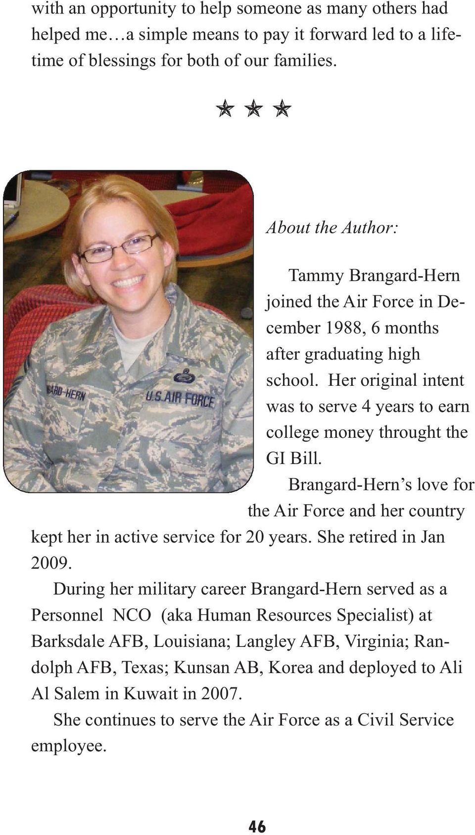 Her original intent was to serve 4 years to earn college money throught the GI Bill. Brangard-Hern s love for the Air Force and her country kept her in active service for 20 years.