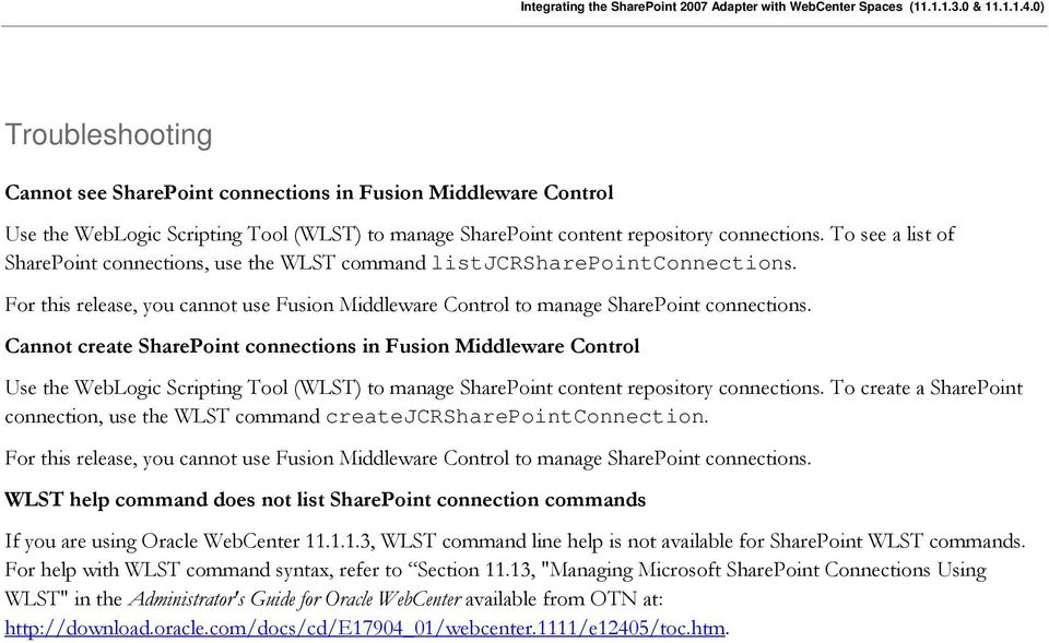 Cannot create SharePoint connections in Fusion Middleware Control Use the WebLogic Scripting Tool (WLST) to manage SharePoint content repository connections.