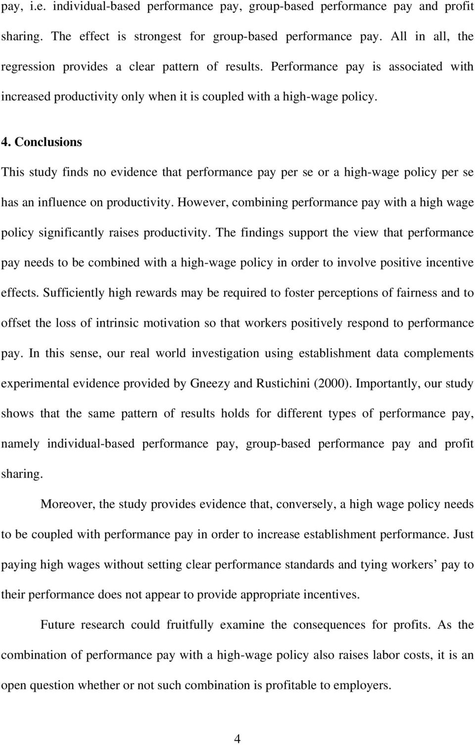 Conclusions This study finds no evidence that performance pay per se or a high-wage policy per se has an influence on productivity.