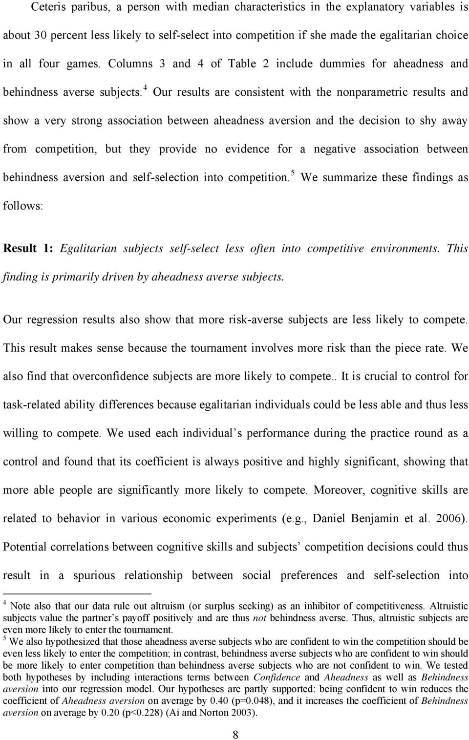 4 Our results are consistent with the nonparametric results and show a very strong association between aheadness aversion and the decision to shy away from competition, but they provide no evidence
