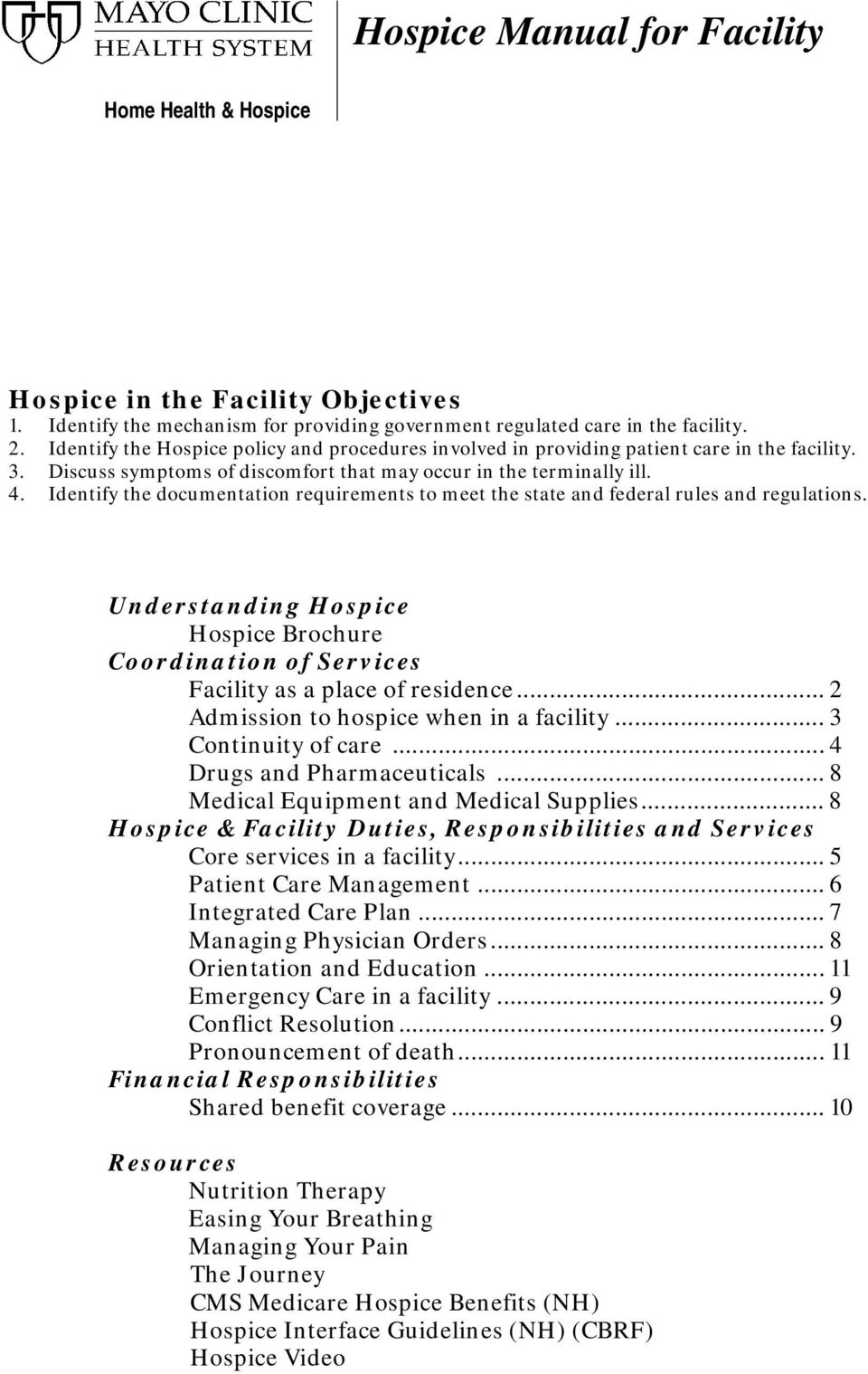 Identify the documentation requirements to meet the state and federal rules and regulations. Understanding Hospice Hospice Brochure Coordination of Services Facility as a place of residence.