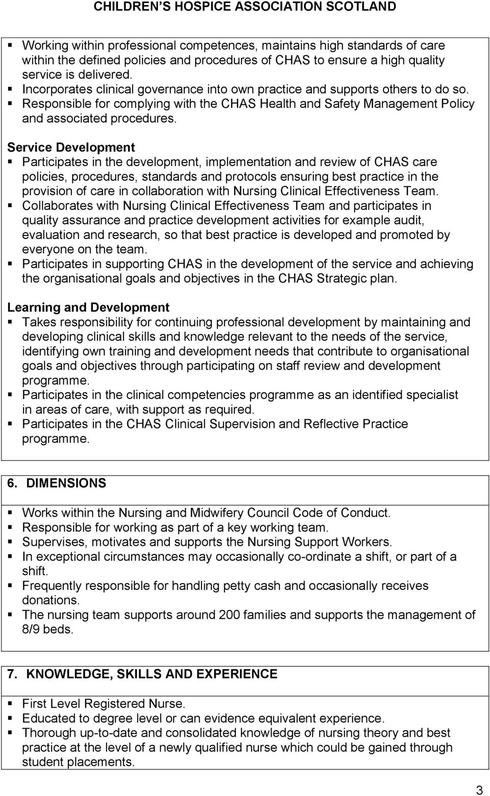 Service Development Participates in the development, implementation and review of CHAS care policies, procedures, standards and protocols ensuring best practice in the provision of care in