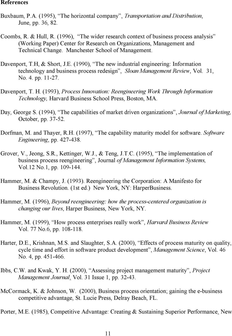 H, & Short, J.E. (1990), The new industrial engineering: Information technology and business process redesign, Sloan Management Review, Vol. 31, No. 4. pp. 11-27. Davenport, T. H.