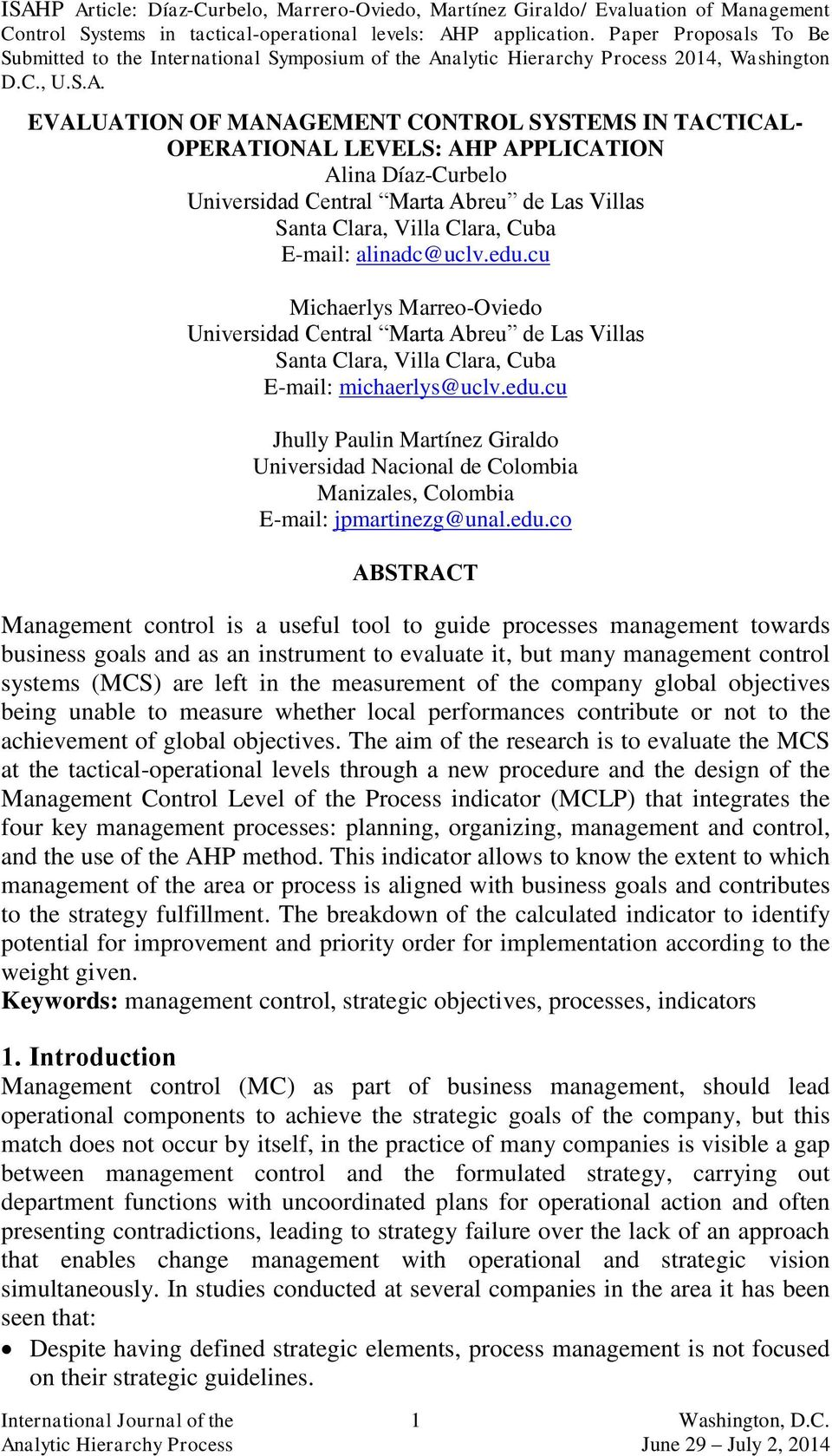 edu.co ABSTRACT Management control is a useful tool to guide processes management towards business goals and as an instrument to evaluate it, but many management control systems (MCS) are left in the