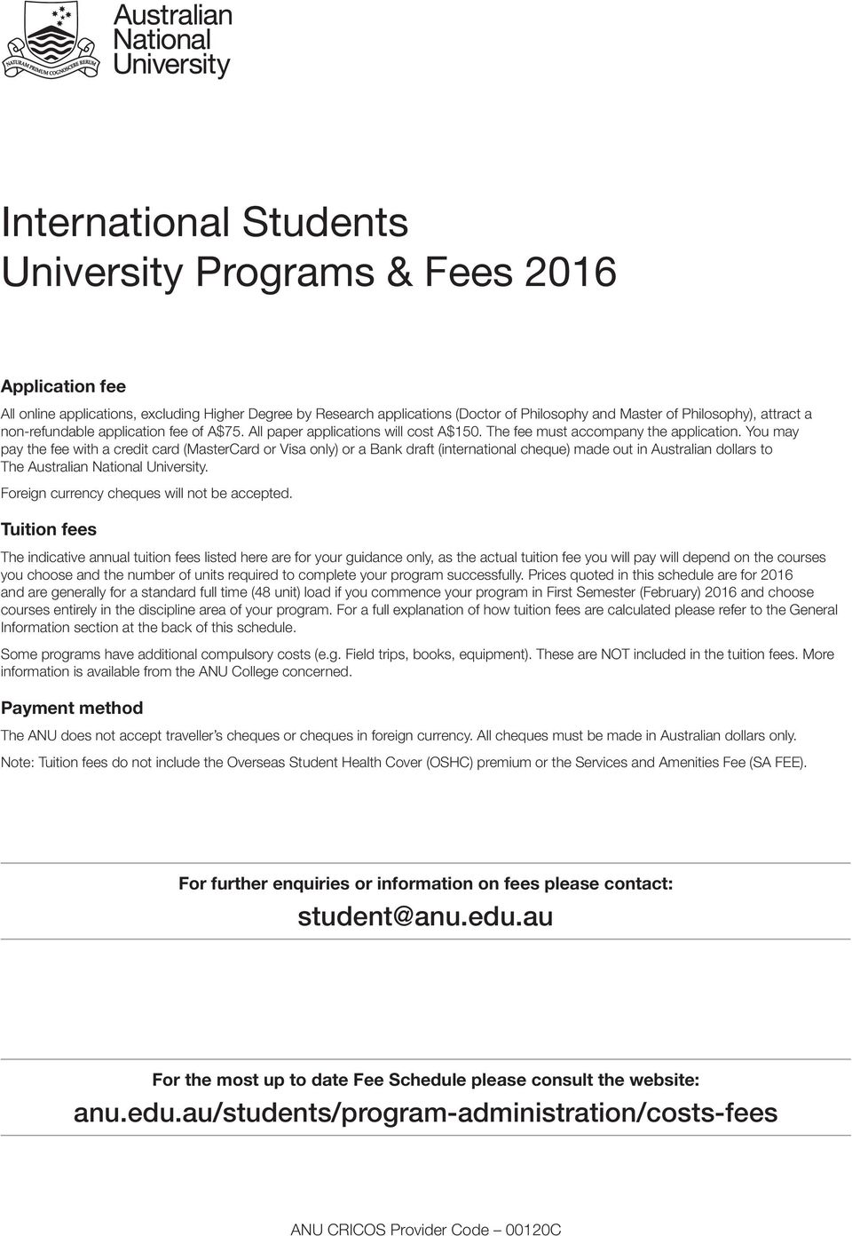 You may pay the fee with a credit card (MasterCard or Visa only) or a Bank draft (international cheque) made out in Australian dollars to The Australian National University.