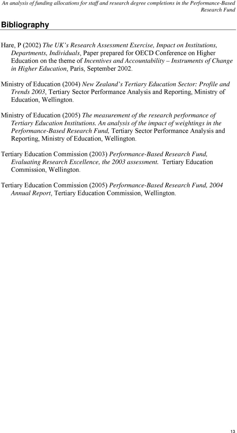 Ministry of Education (2004) New Zealand s Tertiary Education Sector: Profile and Trends 2003, Tertiary Sector Performance Analysis and Reporting, Ministry of Education, Wellington.