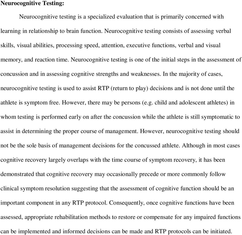 Neurocognitive testing is one of the initial steps in the assessment of concussion and in assessing cognitive strengths and weaknesses.