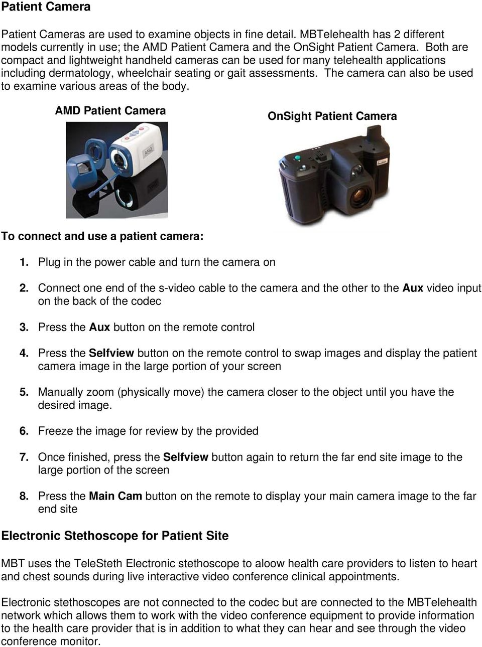 The camera can also be used to examine various areas of the body. AMD Patient Camera OnSight Patient Camera To connect and use a patient camera: 1. Plug in the power cable and turn the camera on 2.