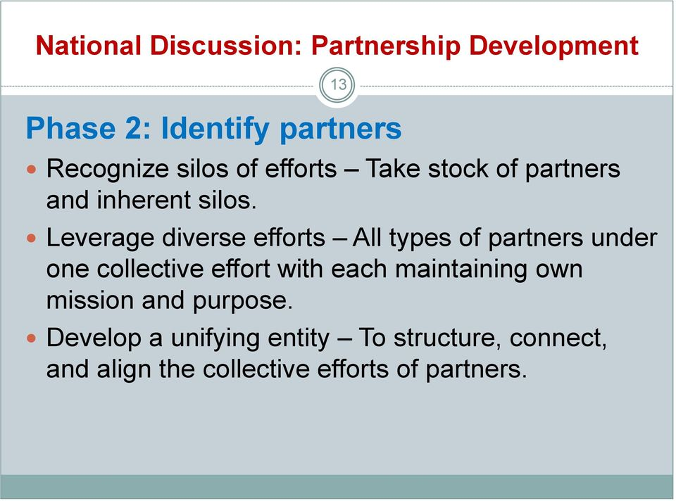 Leverage diverse efforts All types of partners under one collective effort with each