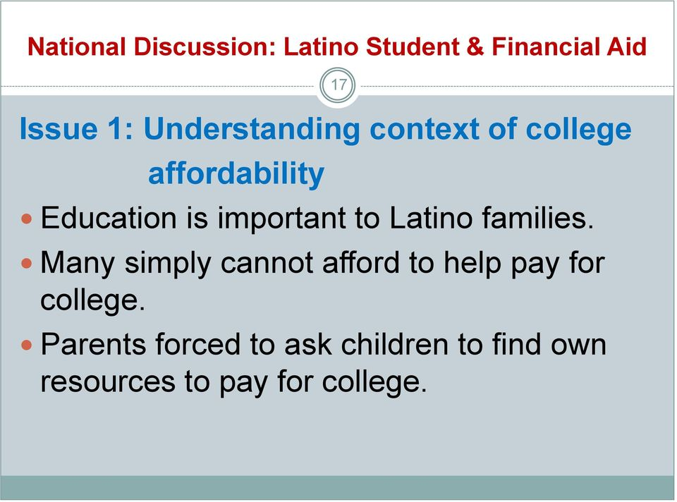 to Latino families. Many simply cannot afford to help pay for college.