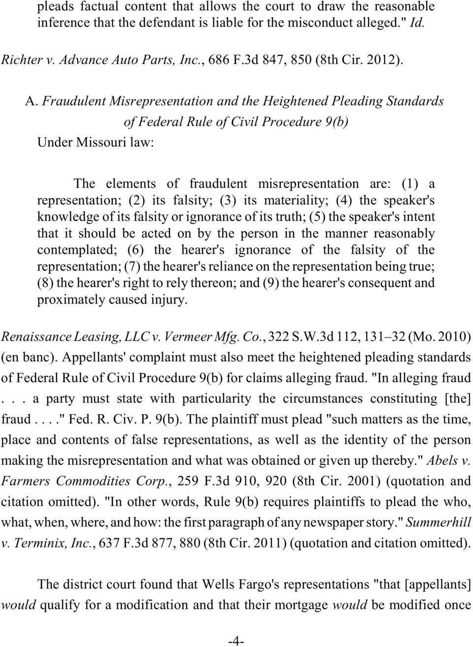 Fraudulent Misrepresentation and the Heightened Pleading Standards Under Missouri law: of Federal Rule of Civil Procedure 9(b) The elements of fraudulent misrepresentation are: (1) a representation;