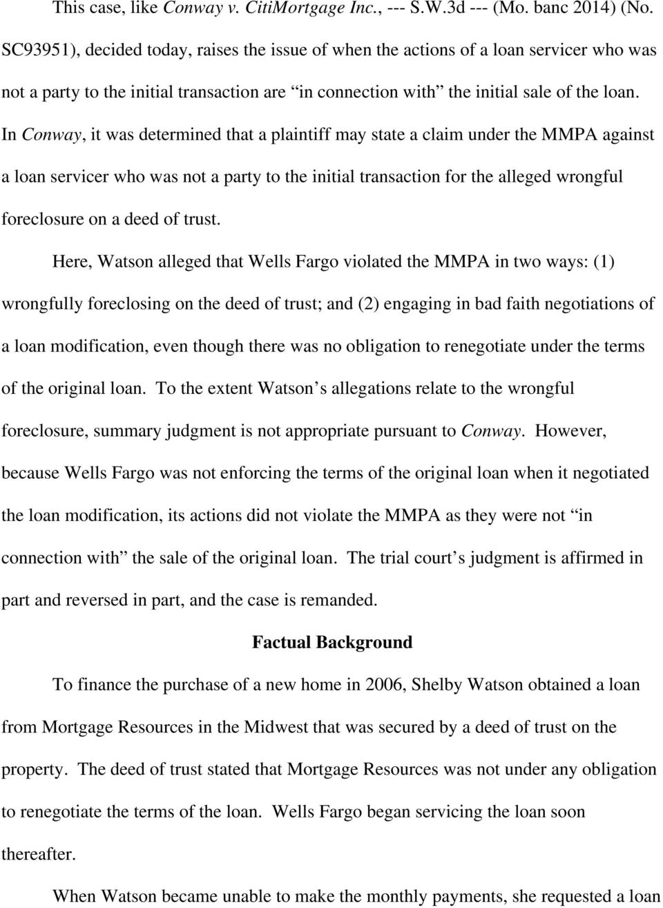In Conway, it was determined that a plaintiff may state a claim under the MMPA against a loan servicer who was not a party to the initial transaction for the alleged wrongful foreclosure on a deed of