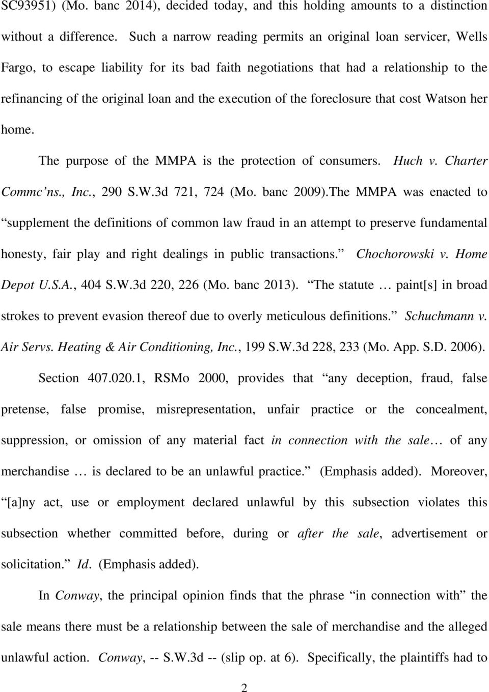 execution of the foreclosure that cost Watson her home. The purpose of the MMPA is the protection of consumers. Huch v. Charter Commc ns., Inc., 290 S.W.3d 721, 724 (Mo. banc 2009.
