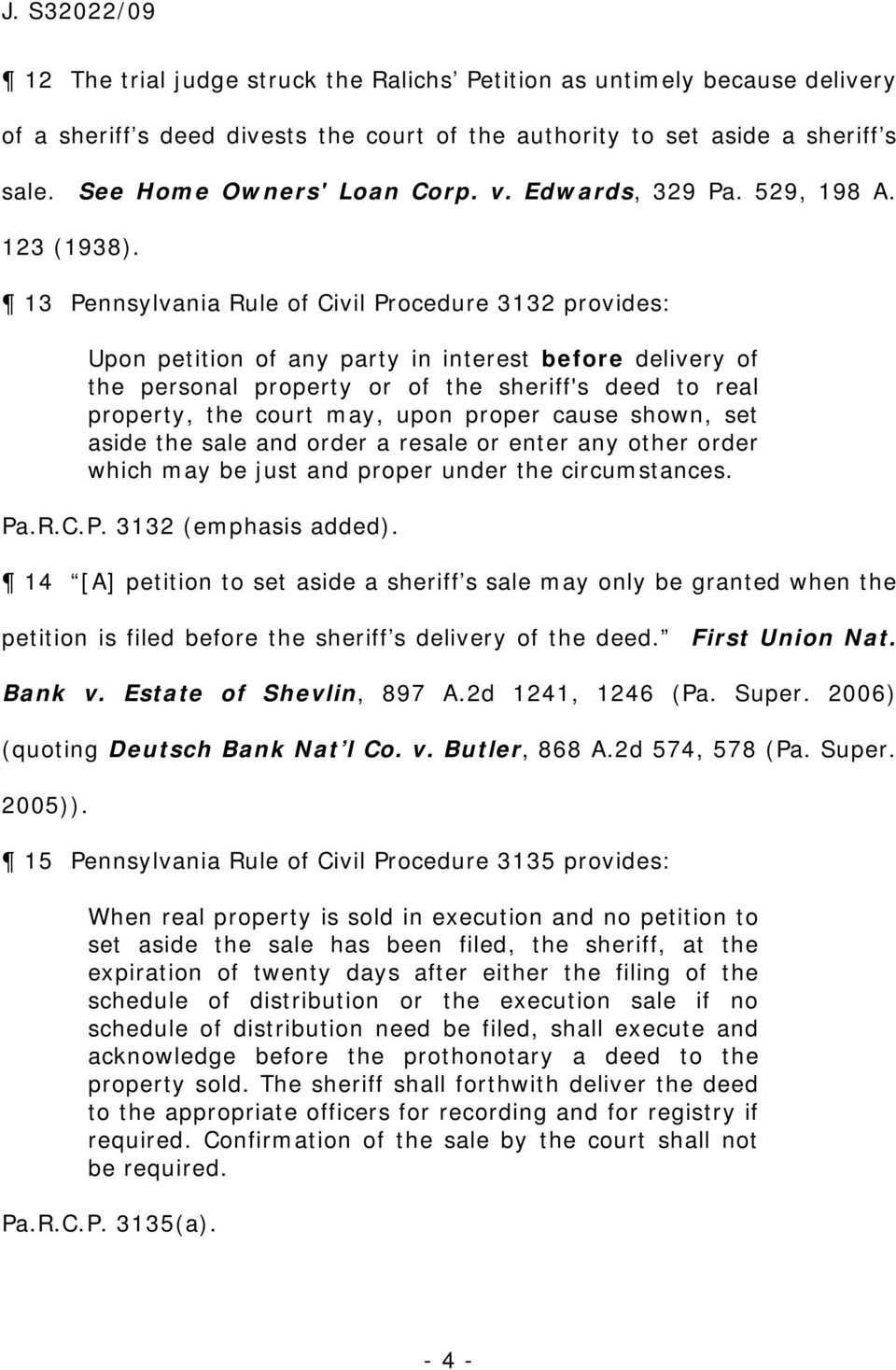 13 Pennsylvania Rule of Civil Procedure 3132 provides Upon petition of any party in interest before delivery of the personal property or of the sheriff's deed to real property, the court may, upon